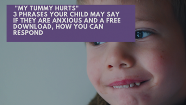 3 Phrases children may say if they are Anxious