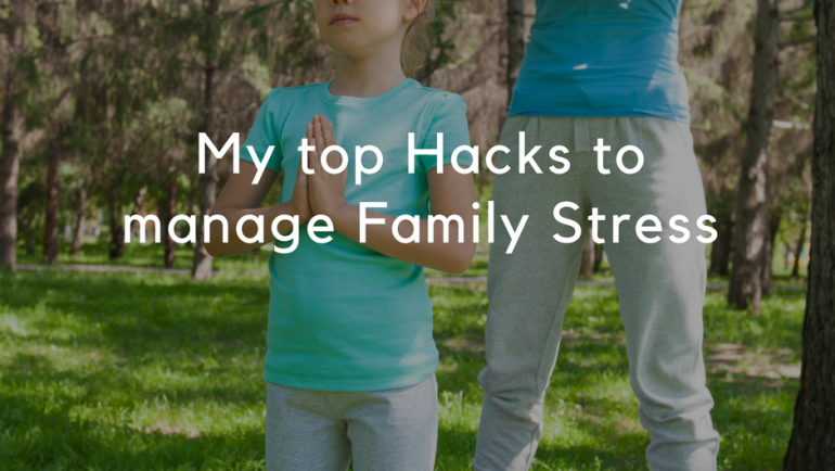 Family Stress, my top five hacks to manage it!