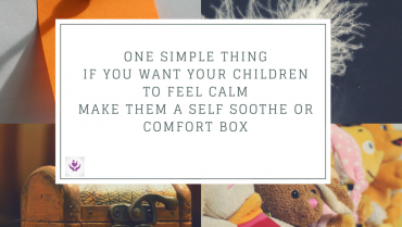 Create a self-soothe box to enable calm down
