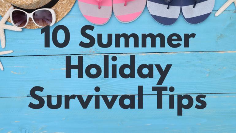 10 Summer Holiday Survival Tips