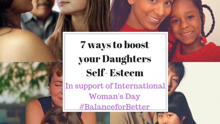 7 Ways to boost your daughters Self-Esteem