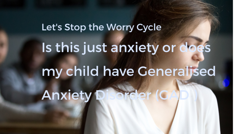 Does my Child have Generalised Anxiety Disorder? (GAD)